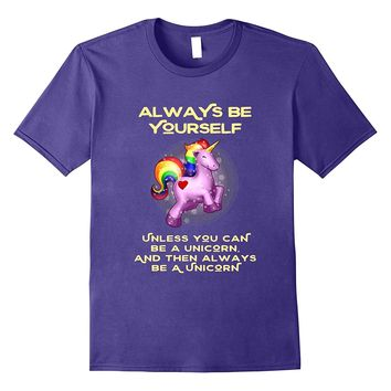Always be a Unicorn Funny Awesome Bright Rainbow T-Shirt