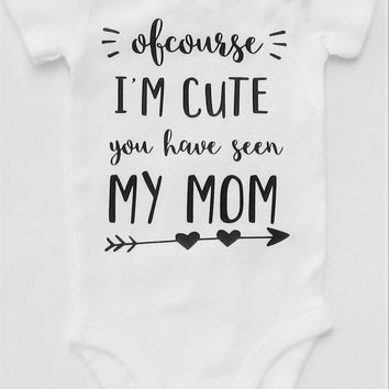 Funny Baby Oneises, Of Course I'm Cute, Funny Baby Clothes, Funny Gift For Her, Mommy and Me, New Mom Gift, Baby Shower Gift, Mom To Be