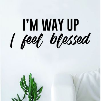 I'm Way Up I Feel Blessed Quote Wall Decal Sticker Room Art Vinyl Rap Hip Hop Lyrics Music Drake