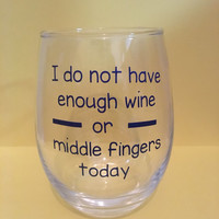 I do not have enough wine or middle fingers today wine glass, Wine Glass