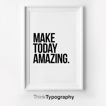 MAKE TODAY AMAZING, Inspirational poster, typography art, wall decor, mottos, graphic design, happy words, giclee art, inspiration, love