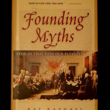 Founding Myths: Stories That Hide Our Patriotic Past by Ray Raphael