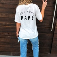 Not Your BABE Tee: White/Black