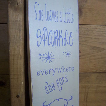Handmade, Hand Painted Sign-She Leaves A Little Sparkle Everywhere She Goes-Wood Sign-Personalized Sign-Made To Order