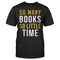 So Many Books, So Little Time - T Shirt