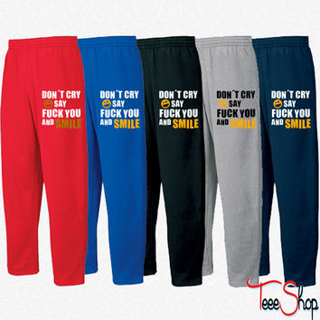 Don´t cry say fuck you and smile Sweatpants