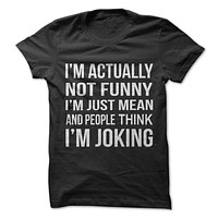 I'm Not Funny I'm Mean But People Think I'm Joking T-Shirt