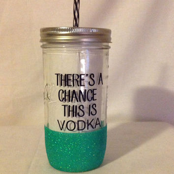 Theres a Chance This Might Be Vodka |  Sparkle Tumbler