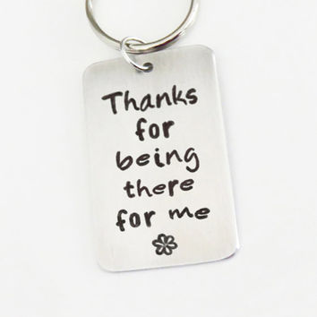 Handmade stamped thank you gift for best friend coworker - Thanks for being there for me key ring key chain - Thank you gift for best friend