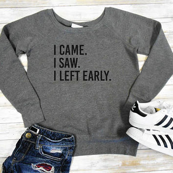 I Left Early Sweatshirt, Introvert Sweatshirt, Fuzzy Fleece Lined Sweatshirt, Off Shoulder Sweater, I Came I Saw I Left Early Sweater