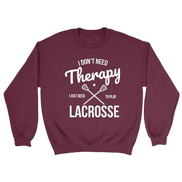 I don't need therapy I just need to play lacrosse sport team workout gym Crewneck Sweatshirt