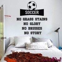 Wall Decal Decor Decals Sticker Art Soccer No Grass Stains No Glory No Bruises No Story Football Game Ball Field Quote Lettering M1596 Maden in USA