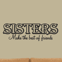 Sisters Make the Best Friends Wall Decal Inspirational Family Room Decor Wall...
