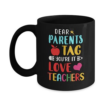 Dear Parents Tag You're It Love Teacher Funny Gift Mug