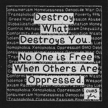 Destroy what Destroys You Fight Oppression DIY Punk Rock Cloth Patch