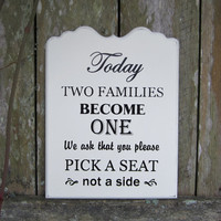 """Wedding Sign Painted Wooden Shabby Chic Wedding Seating Sign, """"Today Two Families Become One We ask that you please pick a seat not a side."""""""