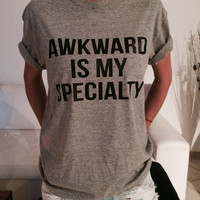 Awkward is my specialty Tshirt gray Fashion funny slogan womens girls sassy cute top