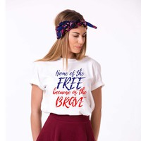 4th of July Shirt, Home of the Free Because of the Brave