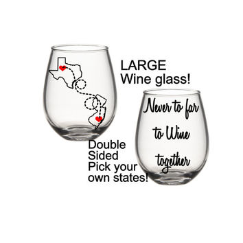 Best Friends Wine Glass, Long Distance Friend Wine Glass, State Wine Glass, Never To Far To Wine Together
