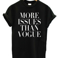 MORE ISSUES THAN VOGUE Unisex T-Shirt Tee