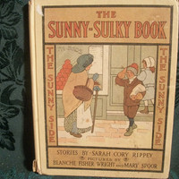 Antique Children's Book - The Sunny-Sulky Book by Sarah Cory Rippey, 1915
