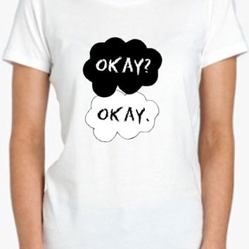 Okay? Okay. fault in our stars Tshirt Screenprinted Apparel Brandy Melville Inspired Design Clothing Unisex Adults Women Tees