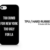TPU / RUBBER Black Case - Too Dumb For New York Too Ugly For LA - Black - Sassy Quote - iPhone 6/6S - (C) Andre Gift Shop