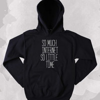 Funny Blogger Sweatshirt So Much Internet So Little Time Slogan Social Media Tumblr Hoodie