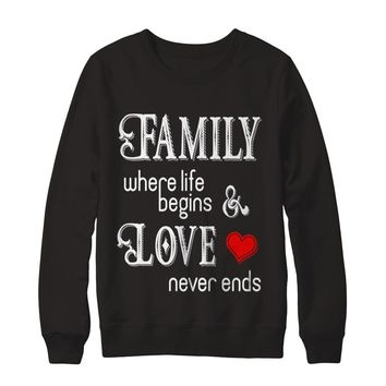 Family Where Life Begins And Love Never Ends Sweatshirt