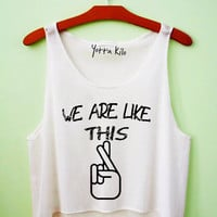 We Are Like This Crop Tank Top