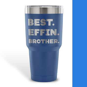BEST EFFIN BROTHER * Funny Gift From Sister, Brother * Vacuum Tumbler 30 oz.