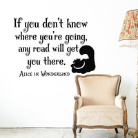 Alice In Wonderland Wall Decal- Cheshire Cat Wall Sayings If You Don't Know Where You're Going-- Alice In Wonderland Wall Quote Decal 088