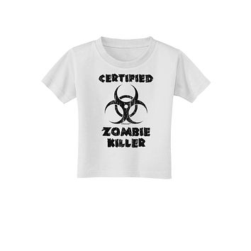 Certified Zombie Killer - Biohazard Toddler T-Shirt by TooLoud