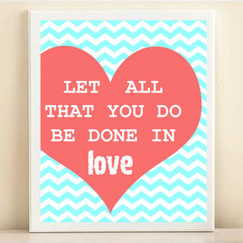 Chevron Heart Love Typography Print: Let All You Do Be Done In Love 8x10 Wedding Engagement Gift, Aqua & Coral