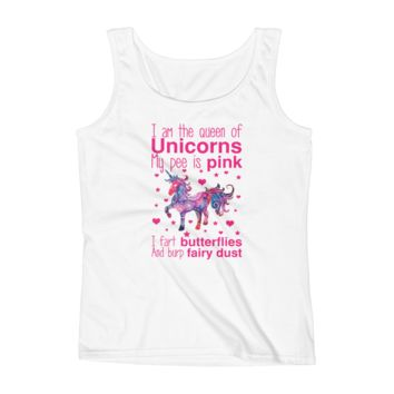 I Am The Queen Of Unicorns My Pee Is Pink I Fart Butterflies And Burp Fairy Dust - Ladies' Tank