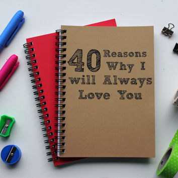 40 Reasons why I will always love you- 5 x 7 journal
