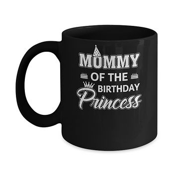 Mommy Of The Birthday Princess Mothers Day Mug