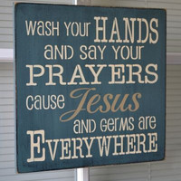 Wash Your Hands And Say Your Prayers Cause Jesus And Germs Are Everywhere, 10x10 Primitive Wood Sign, Bathroom Sign CUSTOM COLORS