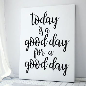 Inspirational quote Today is a good day for a good day - Typography Print - Home Decor - Housewares - Modern Poster - Printable wall art