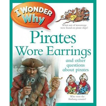 I Wonder Why Pirates Wore Earrings: And Other Questions About Piracy (I Wonder Why)