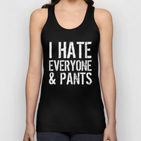 I Hate Everyone and Pants (Black & White) Unisex Tank Top by CreativeAngel | Society6