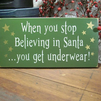 Christmas Sign Stop Believing in Santa Get Underwear Funny Plaque Green