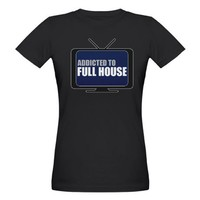 Addicted to Full House Organic Women's Dark T-Shir on CafePress.com