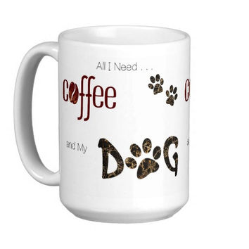 Dog Lover Mug - Dog Coffee Mug - All I Need is Coffee and My Dog 5 - Cute Coffee Mug - Dog Mom Gift - Dog Lover Gift - Unique Coffee Mug