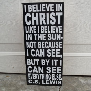 I Believe In Christ Like I Believe In The Sun C.S. Lewis 6x12 Wood Sign