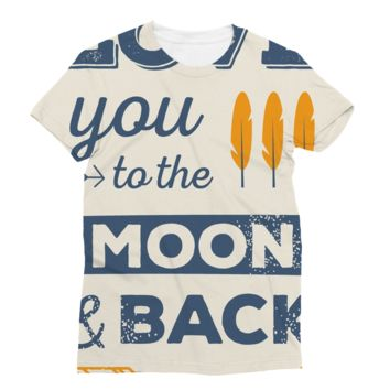 Love You to the Moon and Back Subli Sublimation T-Shirt