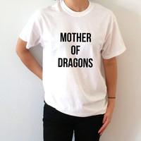 Mother of dragons T-shirt Unisex With saying gift to her, slogan tees  for teen the office tv show Game of thrones tees series tv