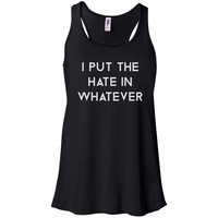 I Put the Hate in Whatever Tank Top Racerback