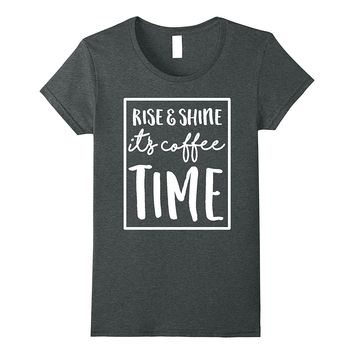 Rise And Shine It's Coffee Time Funny Shirts Coffee Gifts
