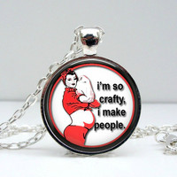 Funny Pregnancy Necklace : I'm So Crafty I Make People
